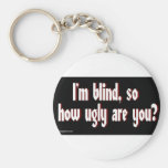 Im_blind_so_how_ugly_are_you. Llaveros Personalizados