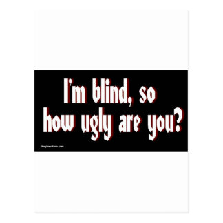 Im_blind_so_how_ugly_are_you. Post Cards