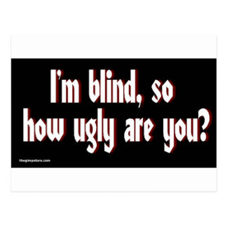 Im_blind_so_how_ugly_are_you. Postcard