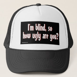 Im_blind_so_how_ugly_are_you. Trucker Hat