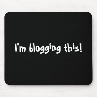 I'm blogging this! mouse pad