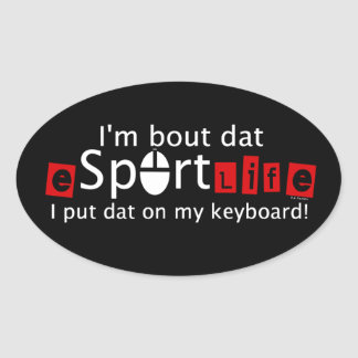 I'm bout dat eSportLife, I put dat on my keyboard! Oval Sticker