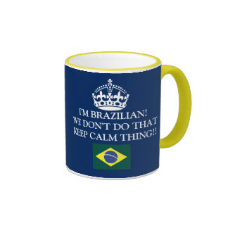 I'm Brazilian We don't of that Keep Calm thing! Ringer Mug