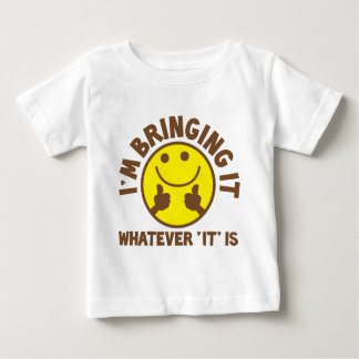 I'm bringing it Whatever 'it' is? Baby T-Shirt