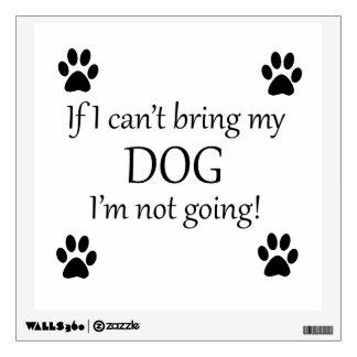 I'm Bringing My Dog Wall Decal