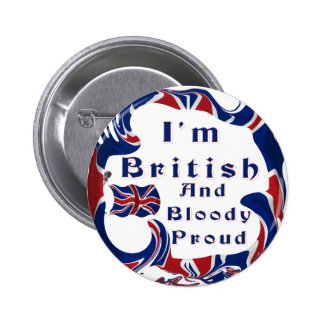 I'm British And Bloody Proud Button