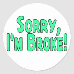 I'm Broke Classic Round Sticker