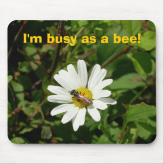 I'm busy as a bee! mouse pad