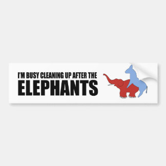 I'm busy cleaning up after the elephants car bumper sticker