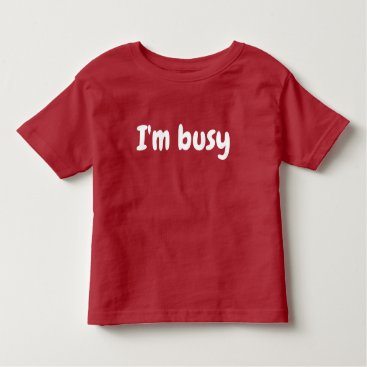 Professional Business I'm Busy Young  Kid's Typography Toddler T-shirt