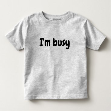 Professional Business I'm Busy Young Toddler Kid's Typography Toddler T-shirt