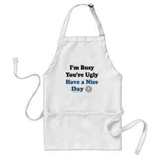I'm Busy You're Ugly Have a Nice Day Adult Apron