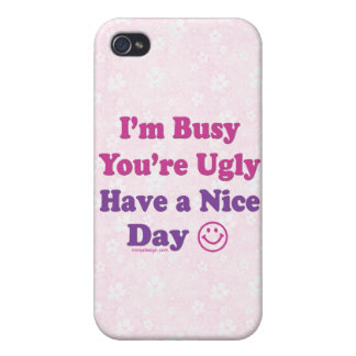 I'm Busy You're Ugly Have a Nice Day iPhone 4 Covers