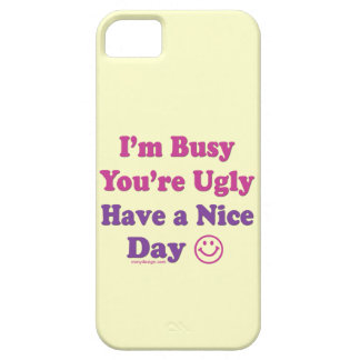 I'm Busy You're Ugly Have a Nice Day iPhone SE/5/5s Case