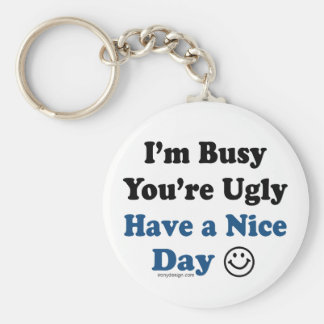 I'm Busy You're Ugly Have a Nice Day Keychain