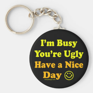 I'm Busy You're Ugly Have a Nice Day Keychains