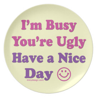 I'm Busy You're Ugly Have a Nice Day Party Plate