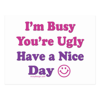 I'm Busy You're Ugly Have a Nice Day Postcard