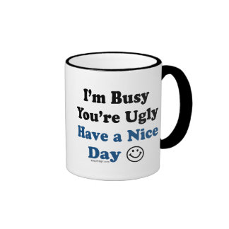 I'm Busy You're Ugly Have a Nice Day Ringer Mug