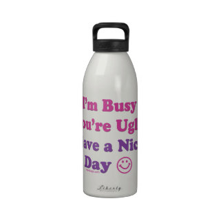 I'm Busy You're Ugly Have a Nice Day Drinking Bottle