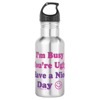 I'm Busy You're Ugly Have a Nice Day Water Bottle