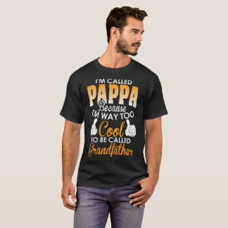 Im Called Pappa Because Cool To Called Grandfather T-Shirt