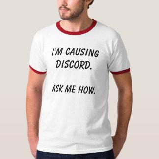 I'm causing discord. t-shirt