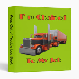 I'm Chained To My Job Flat Bed Hauler's Binder