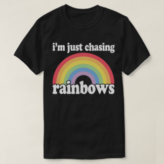 I'm Chasing Rainbows Dreamer Love Hippie T-Shirt
