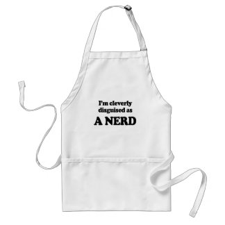 I'm cleverly disguised as a nerd apron