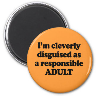 I'm cleverly disguised as a responsible adult 2 inch round magnet