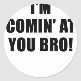 Im Comin at You Bro Classic Round Sticker