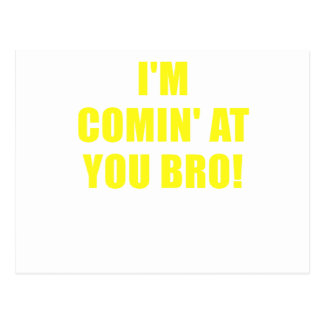 Im Coming at You Bro Postcard
