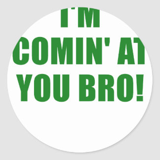 Im Coming at You Bro Classic Round Sticker