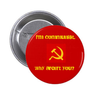 I'm Communist, Why Aren't you? Pin. Pinback Button