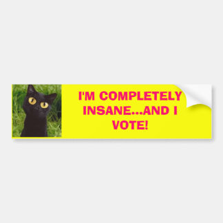 I'M COMPLETELY INSANE...AND I VOTE! Bumpersticker Bumper Sticker