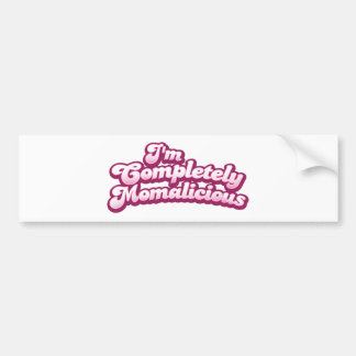 I'm completely momalicious! bumper sticker