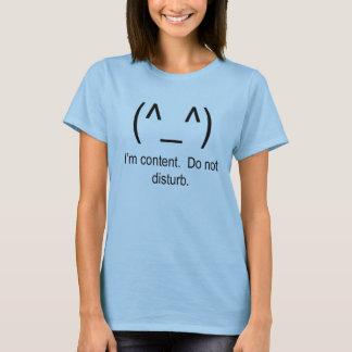 I'm Content.  Do not Disturb. T-Shirt