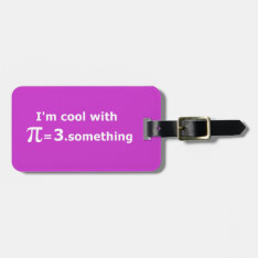 I'm Cool With Pi Is 3 Point Something Bag Tag at Zazzle