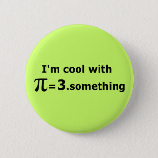 I'm Cool With Pi Is 3 Point Something Button