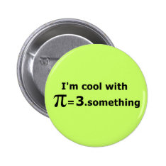 I'm Cool With Pi Is 3 Point Something Button at Zazzle