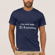 I'm Cool With Pi Is 3 Point Something Dark Tee at Zazzle