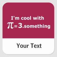 I'm Cool With Pi Is 3 Point Something Square Sticker at Zazzle