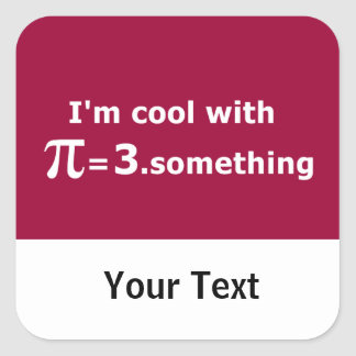 I'm Cool With Pi Is 3 Point Something Square Sticker