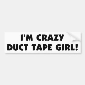 I'm Crazy Duct Tape Girl Bumper Sticker