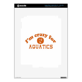 I'm crazy for Aquatics. Skin For iPad 3