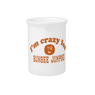 I'm crazy for Bungee Jumping. Drink Pitchers