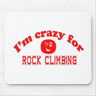 I'm crazy for Rock Climbing. Mouse Pad