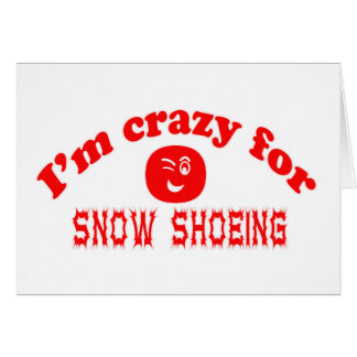 I'm crazy for Snow Shoeing. Greeting Cards
