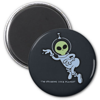 I'm Crushing Your Planet! 2 Inch Round Magnet